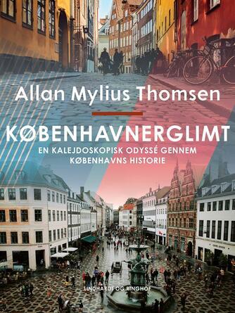 Allan Mylius Thomsen: Københavnerglimt : en kalejdoskopisk odyssé gennem Københavns historie