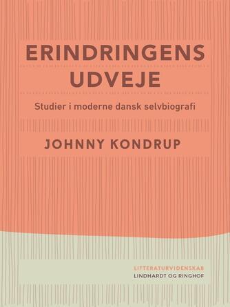 Johnny Kondrup: Erindringens udveje : studier i moderne dansk selvbiografi