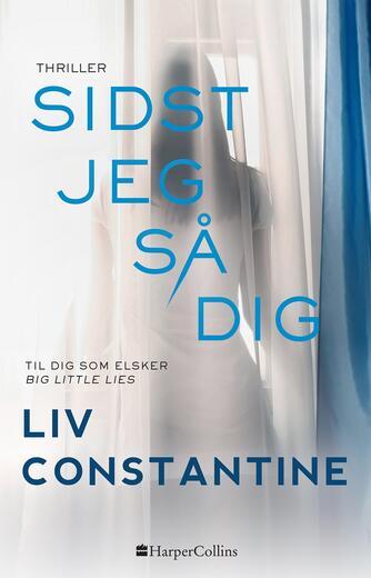 Liv Constantine: Sidst jeg så dig