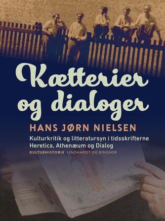 Hans Jørn Nielsen (f. 1948): Kætterier og dialoger : kulturkritik og litteratursyn i tidsskrifterne Heretica, Athenæum og Dialog
