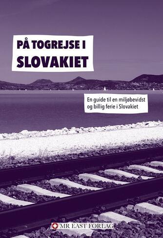 Ota Tiefenböck: På togrejse i Slovakiet : en guide til en miljøbevidst og billig ferie i Slovakiet