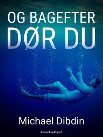 Michael Dibdin: Og bagefter dør du : en Aurelio Zen historie