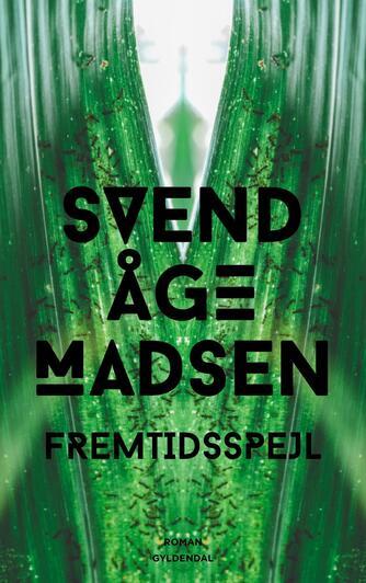 Svend Åge Madsen (f. 1939): Fremtidsspejl : roman