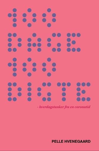 Pelle Hvenegaard: 100 dage 100 digte : hverdagstanker fra en coronatid