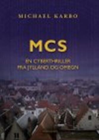 Michael B. Karbo: MCS : en cyberthriller fra Jylland og omegn