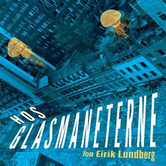 Jon Eirik Lundberg: Hos glasmaneterne