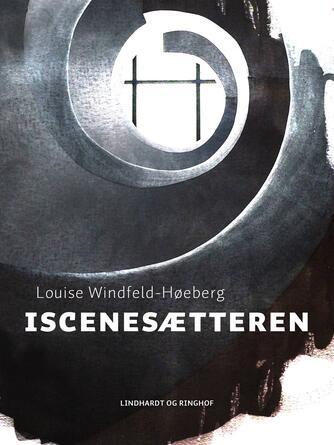 Louise Windfeld-Høeberg: Iscenesætteren : roman