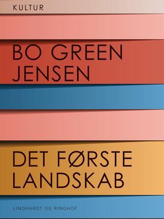 Bo Green Jensen: Det første landskab : myter, helte og kunsteventyr
