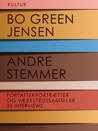 Bo Green Jensen: Andre stemmer : forfatterportrætter og værkstedssamtaler : 30 interviews