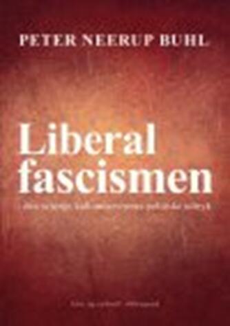 Peter Neerup Buhl: Liberalfascismen : den sejrrige kulturmarxismes politiske udtryk