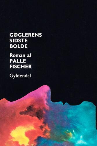 Palle Fischer (f. 1928): Gøglerens sidste bolde : roman