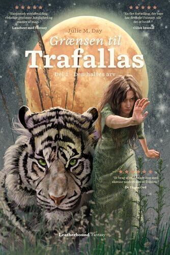 Julie M. Day: Grænsen til Trafallas : fantasy. Del 1, Den halves arv