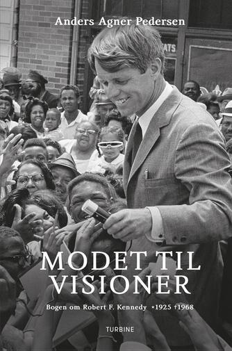Anders Agner Pedersen (f. 1985): Modet til visioner : bogen om Robert F. Kennedy 1925-1968