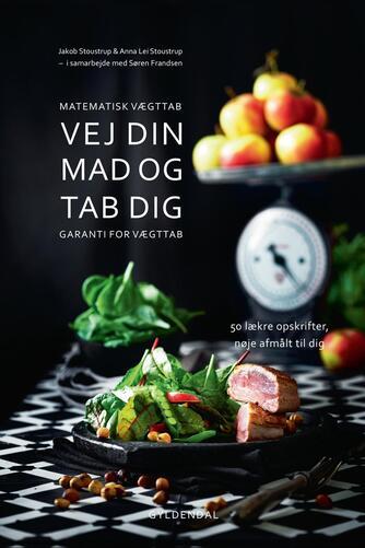 Jakob Stoustrup, Anna Lei Stoustrup, Søren Frandsen: Vej din mad og tab dig : matematisk vægttab : garanti for vægttab : 50 lækre opskrifter, nøje afmålt til dig