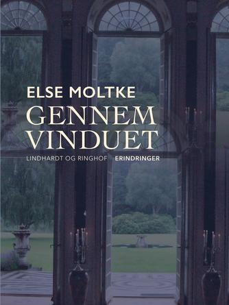 Else Moltke: Gennem vinduet : erindringer