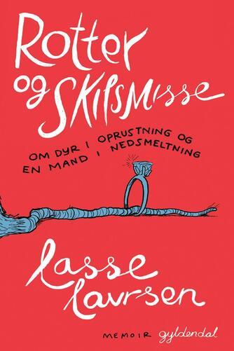 Lasse Lavrsen: Rotter og skilsmisse : om dyr i oprustning og en mand i nedsmeltning : memoir
