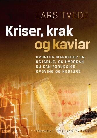 Lars Tvede: Kriser, krak og kaviar : hvorfor markeder er ustabile, og hvordan du kan forudsige opsving og nedture