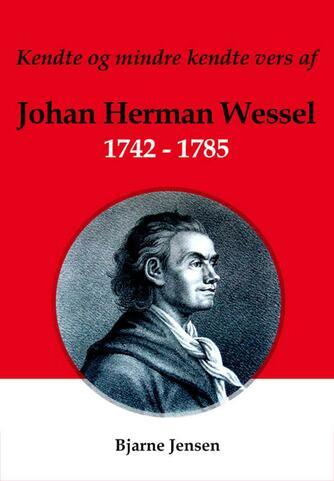 Johan Herman Wessel: Kendte og ukendte vers : 1742-1785