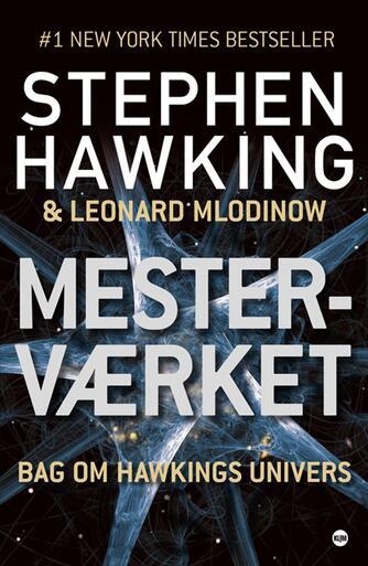Stephen W. Hawking: Mesterværket : bag om Hawkings univers