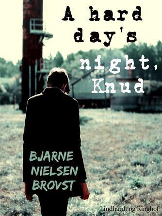 Bjarne Nielsen Brovst: A hard day's night, Knud