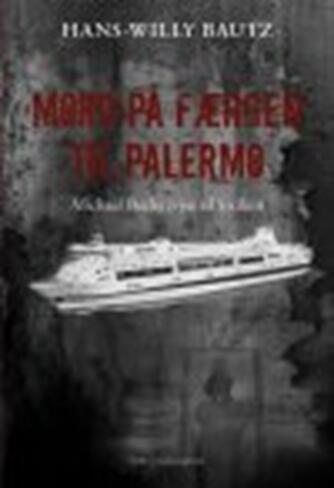 Hans-Willy Bautz: Mord på færgen til Palermo : Michael Bechs rejse til Sicilien : krimi