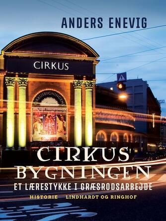 Anders Enevig: Cirkusbygningen : et lærestykke i græsrodsarbejde