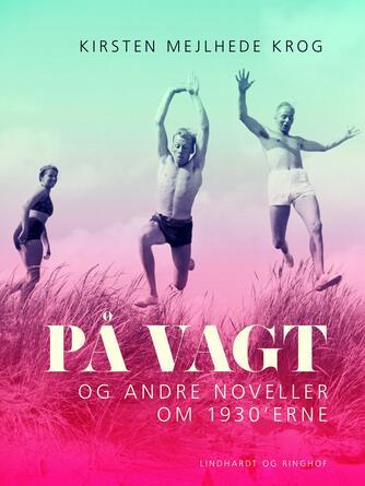 Kirsten Mejlhede Krog: På vagt og andre noveller om 1930'rne