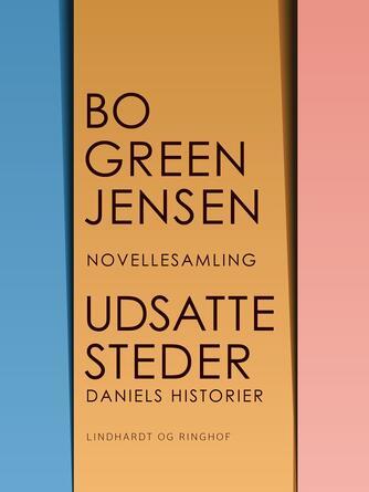 Bo Green Jensen: Udsatte steder : Daniels historier