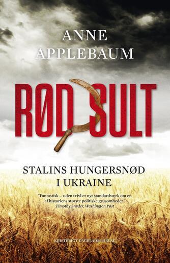 Anne Applebaum: Rød sult : Stalins hungersnød i Ukraine