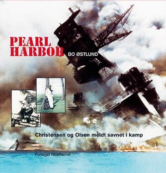Bo Østlund: Pearl Harbor : Christensen og Olsen meldt savnet i kamp
