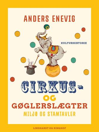 Anders Enevig: Cirkus- og gøglerslægter : miljø og stamtavler