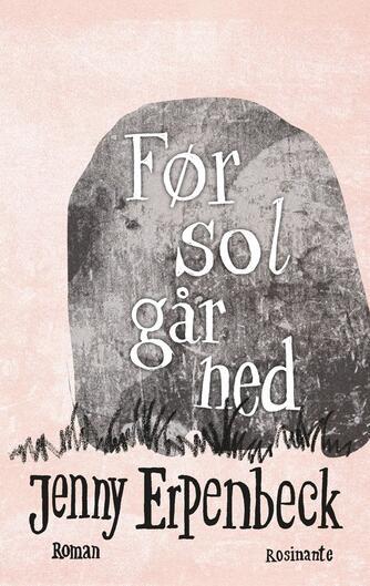 Jenny Erpenbeck: Før sol går ned : roman