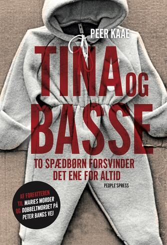 Peer Kaae: Tina og Basse : to spædbørn forsvinder, det ene for altid