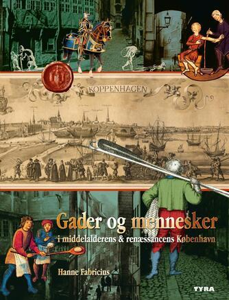 Hanne Fabricius: Gader og mennesker i middelalderens & renæssancens København. 1, Inden for middelaldervolden