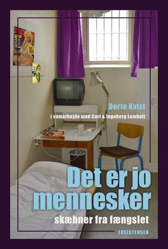 Dorte Kvist (f. 1959-03-25), Carl Lomholt, Ingeborg M. Lomholt: Det er jo mennesker : skæbner fra fængslet
