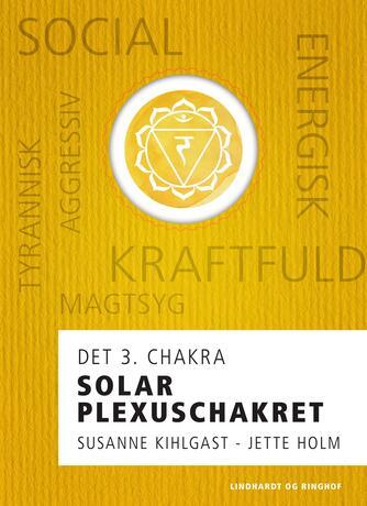 Jette Holm (f. 1964): Solar plexuschakret : det 3. chakra