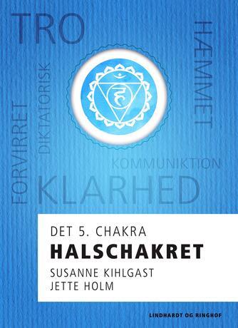 Jette Holm (f. 1964): Halschakret : det 5. chakra