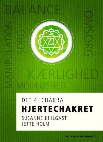 Jette Holm (f. 1964): Hjertechakret : det 4. chakra