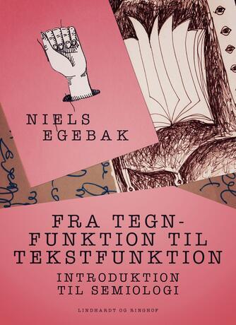Niels Egebak: Fra tegnfunktion til tekstfunktion : introduktion til semiologi