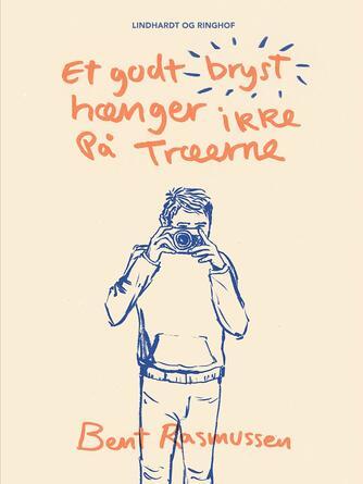 Bent Rasmussen (f. 1934): Et godt bryst hænger ikke på træerne : en drengebog