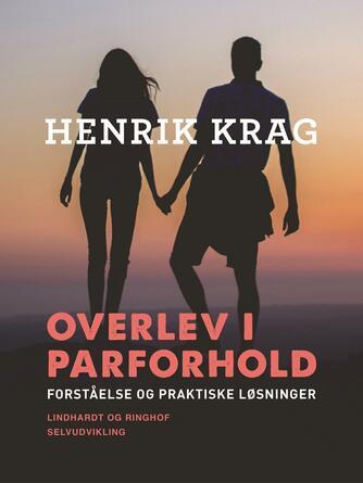 Henrik Krag: Overlev i parforhold : forståelse og praktiske løsninger