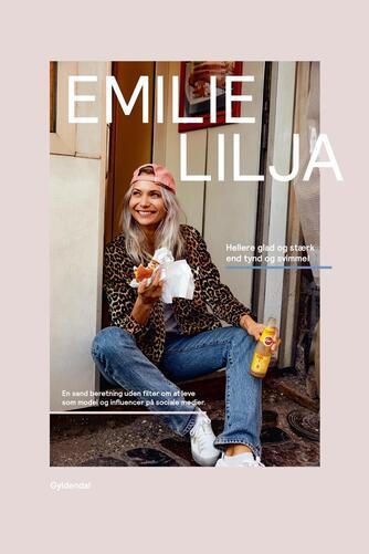 Emilie Lilja (f. 1988): Hellere glad og stærk end tynd og svimmel : en sand beretning uden filter om at leve som model og influencer på sociale medier