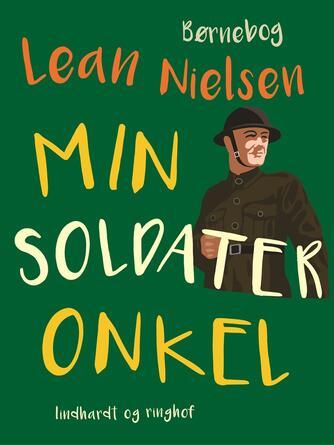 Lean Nielsen (f. 1935): Min soldateronkel : en historie fra en barndom