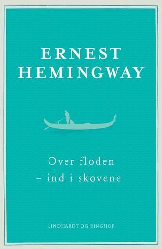 Ernest Hemingway: Over floden - ind i skovene