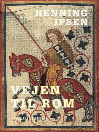 Henning Ipsen (f. 1930): Vejen til Rom : roman