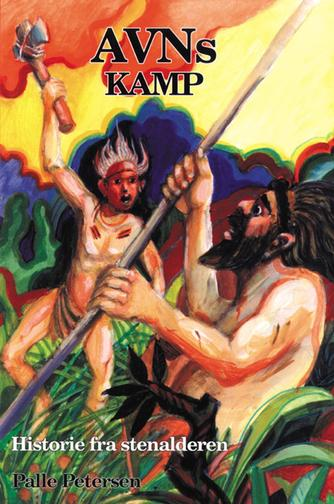 Palle Petersen (f. 1943): Avns kamp : historie fra stenalderen for 6000 år siden