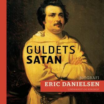Eric Danielsen (f. 1920): Guldets satan : introduktion til Balzac og Den menneskelige komedie