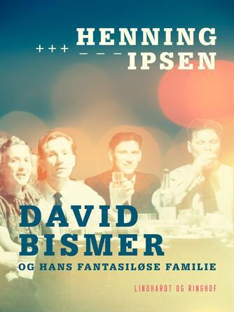 Henning Ipsen (f. 1930): David Bismer og hans fantasiløse familie