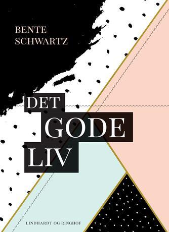 Bente Schwartz: Det gode liv : en debatbog