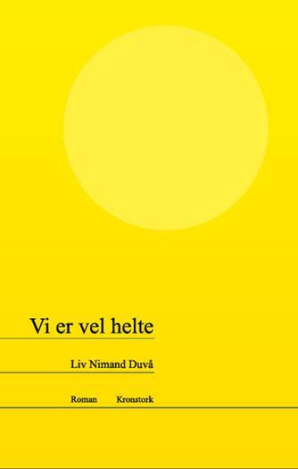 Liv Nimand Duvå (f. 1987): Vi er vel helte : roman